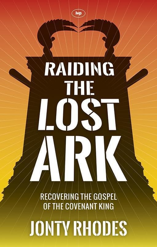 9781783590124-Raiding the Lost Ark: Recovering the Gospel of the Covenant King-Rhodes, Jonty