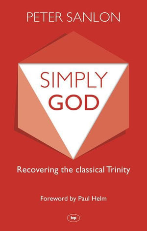 9781783591046-Simply God: Recovering The Classical Trinity-Sanlon, Peter
