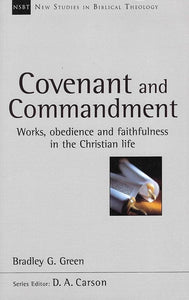 9781783591664-NSBT Covenant and Commandment: Works, Obedience and Faithfulness in the Christian Life-Green, Bradley G.