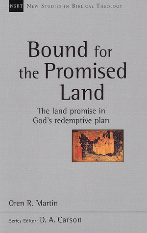 9781783591893-NSBT Bound for the Promised Land: The Land Promise in God's Redemptive Plan-Martin, Oren