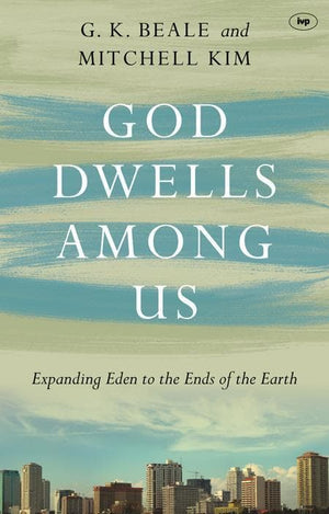 9781783591916-God Dwells Among Us: Expanding Eden to the Ends of the Earth-Beale, G. K. & Kim, Mitchell