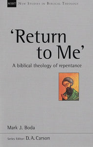 9781783592692-NSBT Return to Me: A Biblical Theology of Repentance-Boda, Mark J.