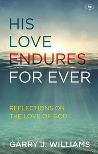 9781783592838-His Love Endures for Ever: Reflections on the Love of God-Williams, Garry J