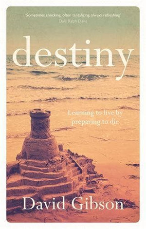 Destiny: Learning To Live By Preparing To Die by Gibson, David (9781783592852) Reformers Bookshop