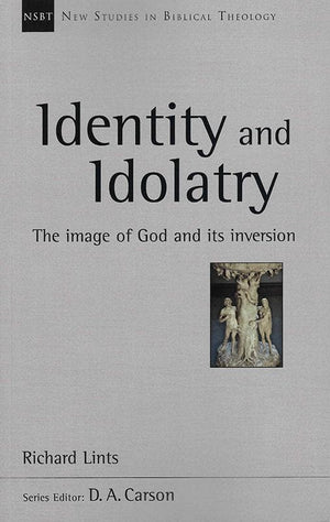9781783593064-NSBT Identity and Idolatry: The Image of God and Its Inversion-Lints, Richard