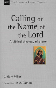 9781783593958-NSBT Calling on the Name of the Lord: A Biblical Theology of Prayer-Millar, Gary