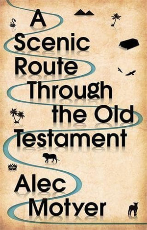 A Scenic Route Through the Old Testament: New Edition by Motyer, Alec (9781783594191) Reformers Bookshop