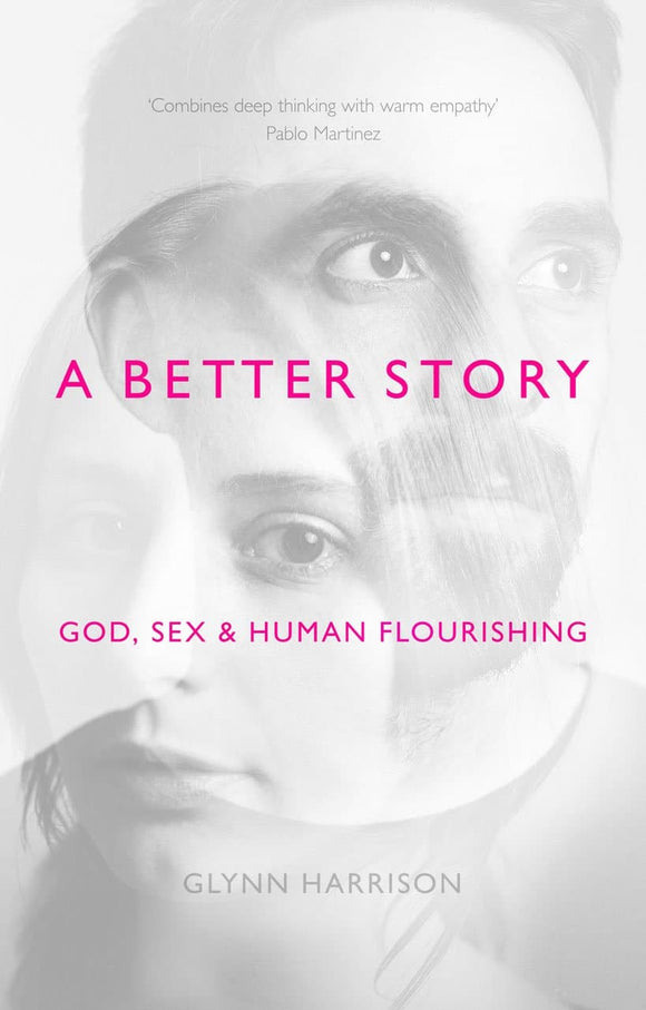 A Better Story: God, Sex Human Flourishing | Harrison | 9781783594467
