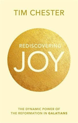 Rediscovering Joy: The Dynamic Power Of The Reformation In Galatians by Chester, Tim (9781783594818) Reformers Bookshop