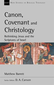NSBT Canon, Covenant and Christology Rethinking Jesus and the Scriptures of Israel