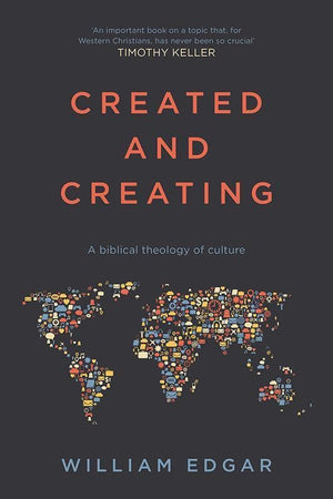 9781783595488-Created and Creating: A Biblical Theology of Culture-Edgar, William