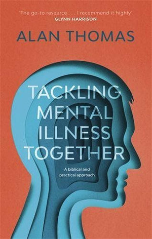 Tackling Mental Illness Together A Biblical And Practical Approach by Thomas, Alan (9781783595594) Reformers Bookshop