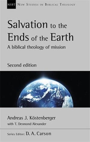 NSBT Salvation to the Ends of the Earth (second edition) by Kostenberger, Andreas & Alexander, T.D. (9781783595891) Reformers Bookshop