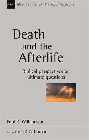 NSBT Death and the Afterlife: Biblical Perspectives on Ultimate Questions by Williamson, Paul R (9781783595990) Reformers Bookshop