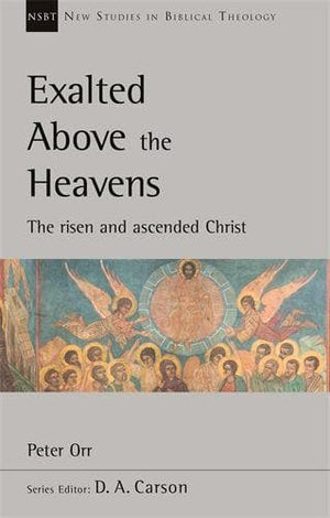 NSBT Exalted Above The Heavens: The Risen And Ascended Christ by Orr, Peter (9781783597482) Reformers Bookshop