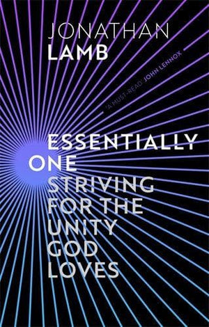 Essentially One: Striving for the Unity God Loves by Lamb, Jonathan (9781783599110) Reformers Bookshop