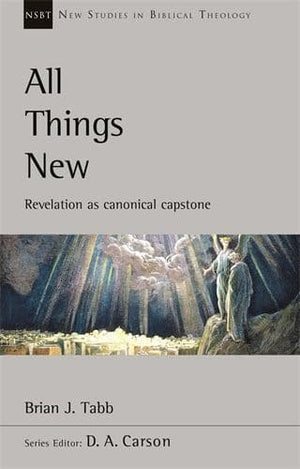 NSBT: All Things New: Revelation as Canonical Capstone by Tabb, Brian J (9781783599158) Reformers Bookshop