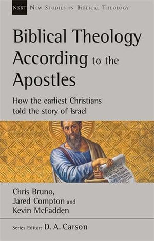 NSBT Biblical Theology According to the Apostles by Bruno, Chris; Compton, Jared; McFadden, Kevin (9781783599561) Reformers Bookshop