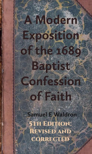 9781783971879-Modern Exposition 1689 Baptist Confession, A (Fifth Revised & Corrected Edition)-Waldron, Samuel E.