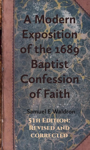 A Modern Exposition 1689 Baptist Confession (Fifth Revised & Corrected Edition)