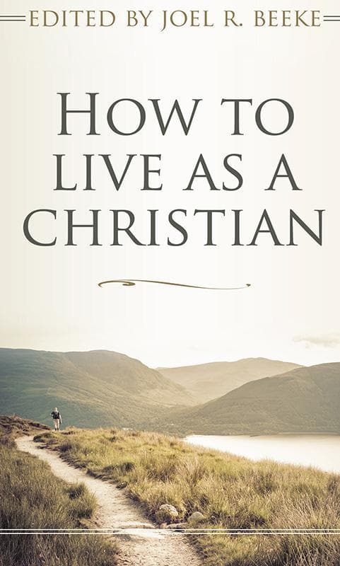 9781783971923-How to Live as a Christian-Beeke, Joel (Editor)