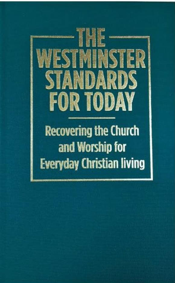 Westminster Standards for Today: Recovering the Church and Worship for Everyday Christian Living