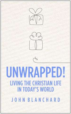 Unwrapped! Living the Christian Life in Today's World by Blanchard, John (9781783972531) Reformers Bookshop