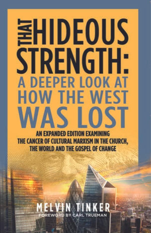 That Hideous Strength: A Deeper Look at How the West was Lost by Tinker, Melvin (9781783972944) Reformers Bookshop