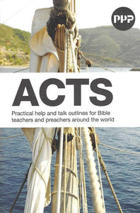 9781784980061-PPP Acts: Practical help and talk outlines for Bible teachers and preachers around the world-Beynon, Graham