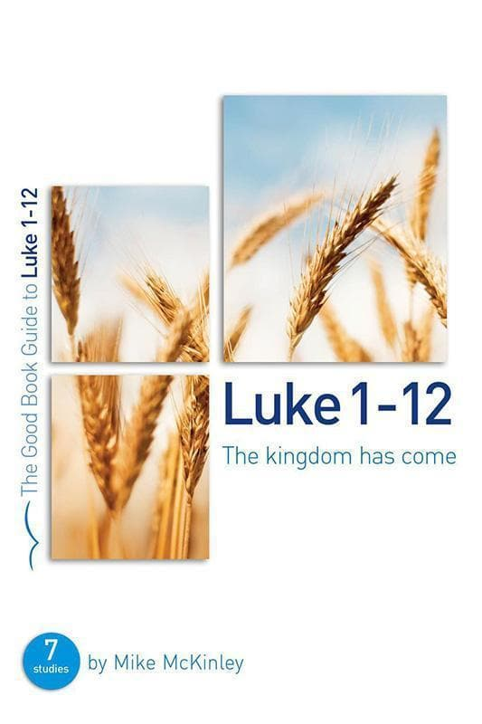9781784980160-GBG Luke 1-12: The kingdom has come-McKinley, Mike