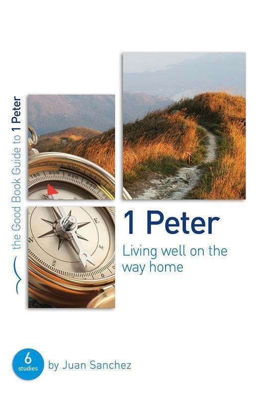 9781784980177-GBG 1 Peter: Living well on the way home-Sanchez, Juan