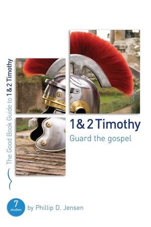 1 & 2 Timothy: Guard the Gospel: Seven studies for groups or individuals by Jensen, Phillip (9781784980191) Reformers Bookshop