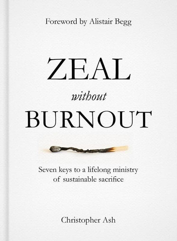 9781784980214-Zeal without Burnout: Seven keys to a lifelong ministry of sustainable sacrifice-Ash, Christopher
