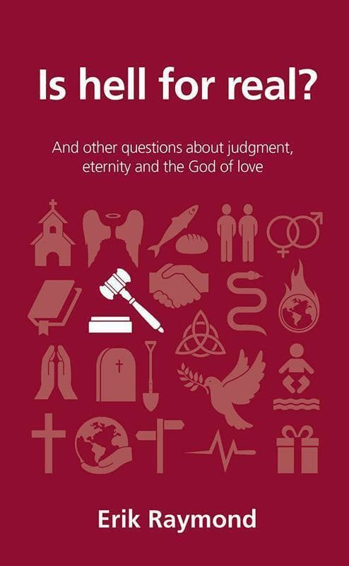 9781784980689-QCA Is Hell for Real: And other questions about judgment, eternity and the God of love-Raymond, Erik