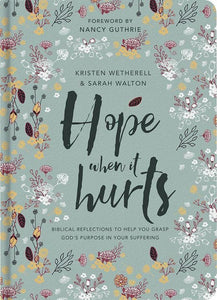 9781784980733-Hope When it Hurts: Biblical reflections to help you grasp God's purpose in your suffering-Wetherell, Kristen & Walton, Sarah