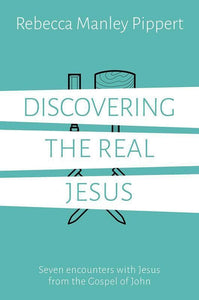 9781784980757-Discovering the Real Jesus: Seven encounters with Jesus from the Gospel of John-Pippert, Rebecca M.