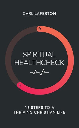 9781784981518-Spiritual Healthcheck: 16 steps to a thriving Christian life-Laferton, Carl
