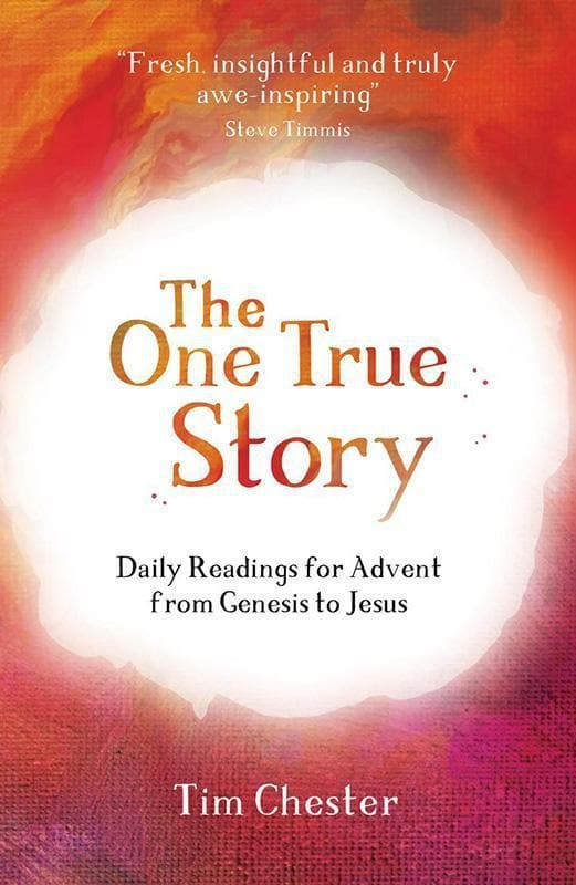 9781784981532-One True Story, The: Daily readings for Advent from Genesis to Jesus-Chester, Tim