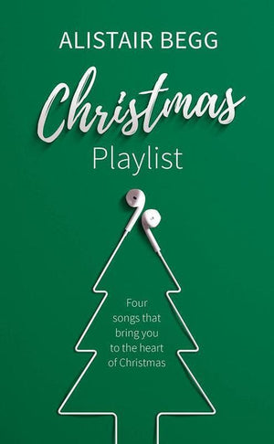 9781784981648-Christmas Playlist: Four Songs that Bring You to the Heart of Christmas-Begg, Alistair