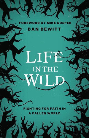 9781784981693-LD Life in the Wild: Fighting For Faith in a Fallen World-DeWitt, Dan