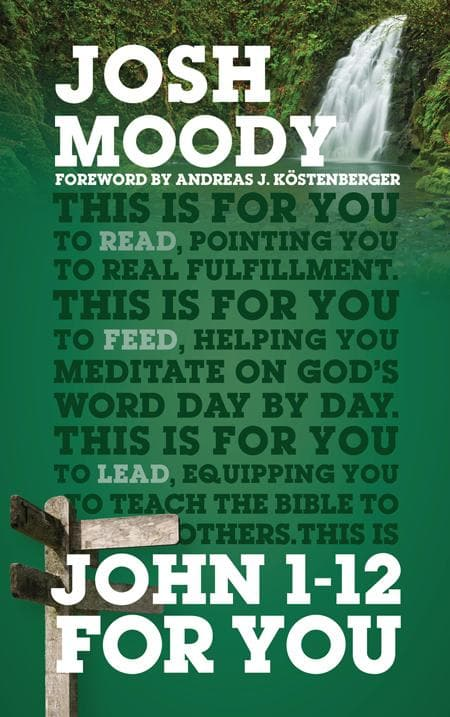 9781784982157-John 1-12 For You-Moody, Josh