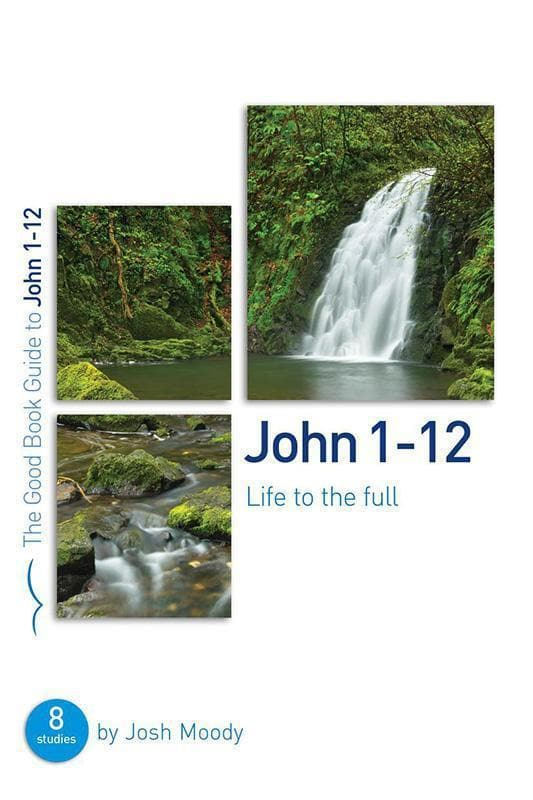9781784982188-GBG John 1–12: Life to the full-Moody, Josh