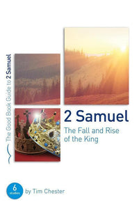 9781784982195-GBG 2 Samuel: The Fall and Rise of the King-Chester, Tim
