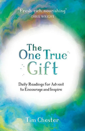 9781784982225-One True Gift, The: Daily readings for advent to encourage and inspire-Chester, Tim