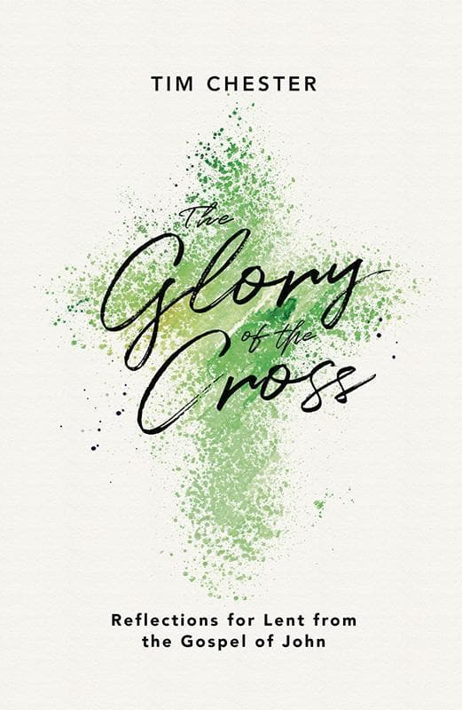 9781784982560-Glory of the Cross, The: Reflections for Lent from the Gospel of John-Chester, Tim
