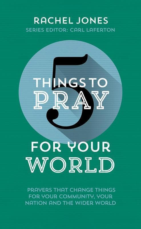 9781784982584-5 Things to Pray for your World: Prayers That Change Things for Your Community, Your Nation and the Wider World-Jones, Rachel