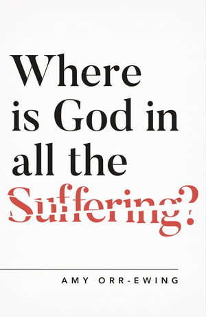 Where Is God in All the Suffering? by Ewing, Amy Orr (9781784982768) Reformers Bookshop