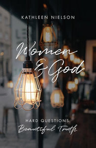 9781784982799-Women and God: Hard Questions, Beautiful Truth-Nielson, Kathleen