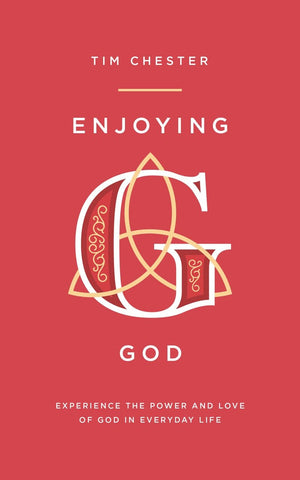 Enjoying God: Experience the Power and Love of God in Everyday Life by Chester, Tim (9781784982812) Reformers Bookshop