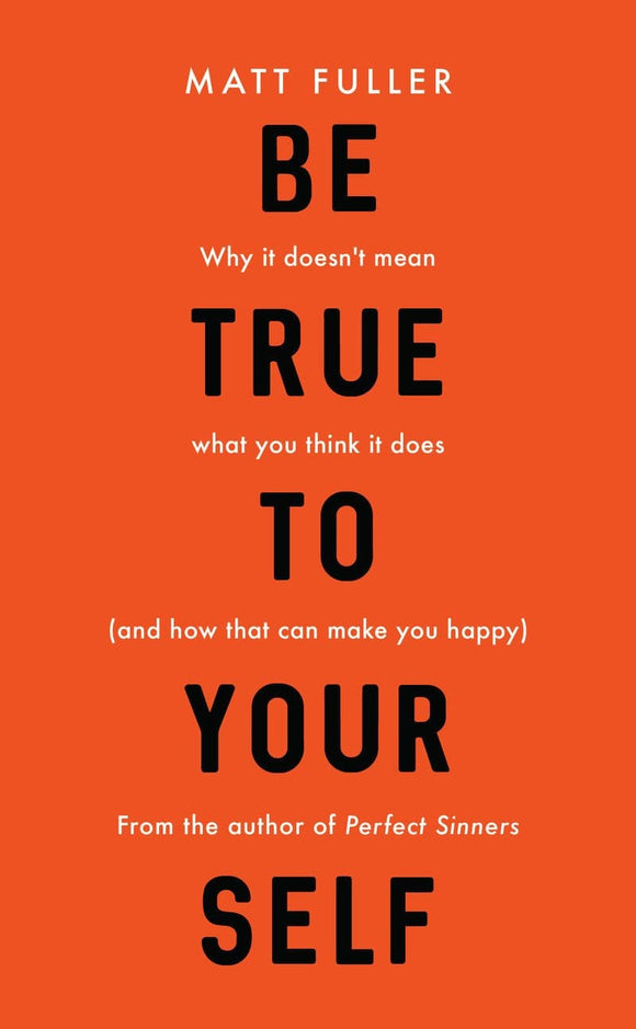 Be True to Yourself: Why it doesn't mean what you think it does (and how that can make you happy)